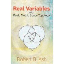 Real Variables with Basic Metric Space Topology by Robert B. Ash, 9780486472201