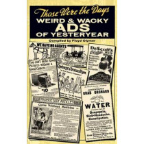 Those Were the Days: Weird & Wacky Ads of Yesteryear by Floyd Clymer, 9780486472423