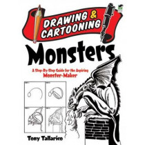 Drawing & Cartooning Monsters: A Step-By-Step Guide for the Aspiring Monster-Maker by Tony Tallarico, 9780486472782