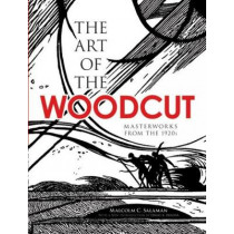 The Art of the Woodcut: Masterworks from the 1920s by Malcolm C. Salaman, 9780486473598