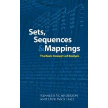 Sets, Sequences and Mappings: The Basic Concepts of Analysis by Kenneth W. Anderson, 9780486474212