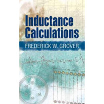 Inductance Calculations: Working Formulas and Tables by Frederick W. Grover, 9780486474403