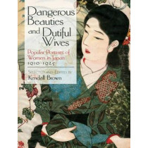 Dangerous Beauties and Dutiful Wives: Popular Portraits of Women in Japan, 1910-1925 by Kendall Brown, 9780486476391