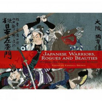 Japanese Warriors, Rogues and Beauties: Woodblocks from Adventure Stories by Kendall H. Brown, 9780486476407
