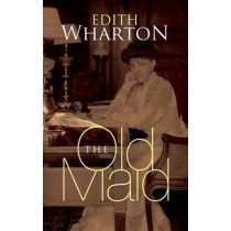 The Old Maid by Edith Wharton, 9780486476858
