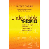 Undecidable Theories: Studies in Logic and the Foundation of Mathematics by Alfred Tarski, 9780486477039