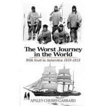 The Worst Journey in the World: With Scott in Antarctica 1910-1913 by Apsley Cherry-Garrard, 9780486477329