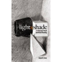 Light and Shade in Charcoal, Pencil and Brush Drawing by Anson K. Cross, 9780486477336