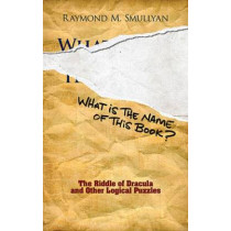 What is the Name of This Book?: The Riddle of Dracula and Other Logical Puzzles by Raymond M. Smullyan, 9780486481982