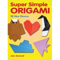 Super Simple Origami: 32 New Designs by John Montroll, 9780486483610