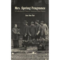 Mrs. Spring Fragrance: A Collection of Chinese-American Short Stories by Sui Sin Far, 9780486493176