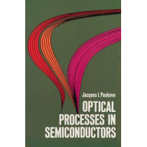 Optical Processes in Semiconductors by Jacques I. Pankove, 9780486602752