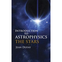 Introduction to Astrophysics by Jean Dufay, 9780486607719