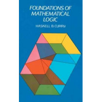 Foundations of Mathematical Logic by Haskell B. Curry, 9780486634623