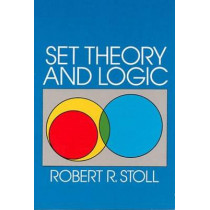 Set Theory and Logic by Robert R. Stoll, 9780486638294