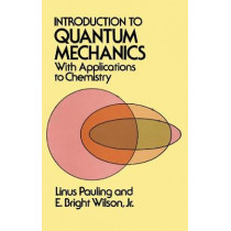Introduction to Quantum Mechanics: With Applications to Chemistry by Linus Pauling, 9780486648712