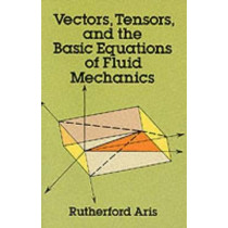 Vectors, Tensors and the Basic Equations of Fluid Mechanics by Rutherford Aris, 9780486661100