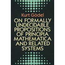 "On Formally Undecidable Propositions of ""Principia Mathematica"" and Related Systems by Kurt Godel, 9780486669809"