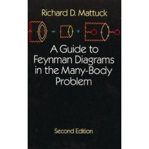 A Guide to Feynman Diagrams in the Many-body Problem by R. D. Mattuck, 9780486670478