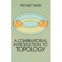 A Combinatorial Introduction to Topology by Michael Henle, 9780486679662