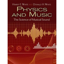 Physics and Music: The Science of Musical Sound by Harvey Elliott White, 9780486779348