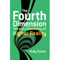 The Fourth Dimension: Toward a Geometry of Higher Reality by Rudy Rucker, 9780486779782