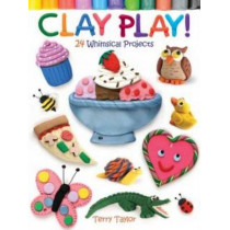 Clay Play!: 24 Whimsical Projects by Terry Taylor, 9780486779843