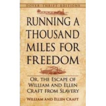 Running a Thousand Miles for Freedom: Or, the Escape of William and Ellen Craft from Slavery by William Craft, 9780486793481
