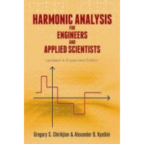 Harmonic Analysis for Engineers and Applied Scientists: Updated and Expanded Edition by Gregory Chirikjian, 9780486795645
