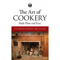 The Art of Cookery Made Plain and Easy: The Revolutionary 1805 Classic by Hannah Glasse, 9780486795768