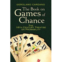 The Book on Games of Chance: The 16th Century Treatise on Probability by Gerolamo Cardano, 9780486797939