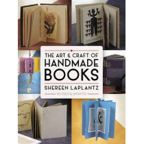 The Art and Craft of Handmade Books: Revised and Updated by Shereen LaPlantz, 9780486800370