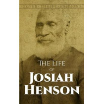 The Life of Josiah Henson: An Inspiration for Harriet Beecher Stowe's Uncle Tom by Josiah Henson, 9780486800455