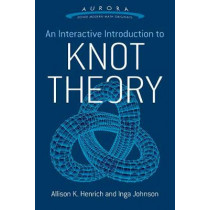 Interactive Introduction to Knot Theory by Allison K. Henrich, 9780486804637