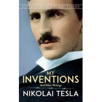 My Inventions: and Other Writings by Nikola Tesla, 9780486807218