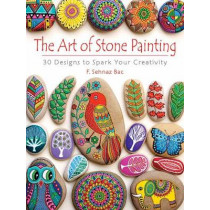 Art of Stone Painting: 30 Designs to Spark Your Creativity by F. Bac, 9780486808932