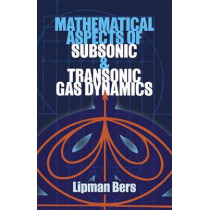 Mathematical Aspects of Subsonic and Transonic Gas Dynamics by Lipman Bers, 9780486810164