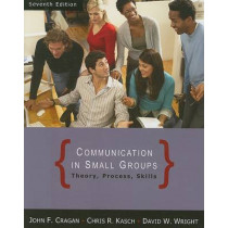 Communication in Small Groups: Theory, Process, and Skills by John Cragan, 9780495095965