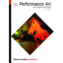 Performance Art: From Futurism to the Present by RoseLee Goldberg, 9780500204047