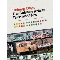 Training Days: The Subway Artists Then and Now by Henry Chalfant, 9780500239216