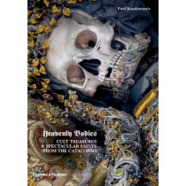 Heavenly Bodies: Cult Treasures & Spectacular Saints from the Catacombs by Paul Koudounaris, 9780500251959