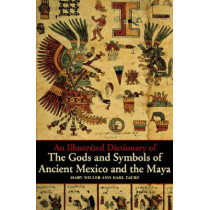 An Illustrated Dictionary of the Gods and Symbols of Ancient Mexico and the Maya by Mary Miller, 9780500279281