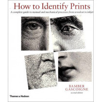 How to Identify Prints: A Complete Guide to Manual and Mechanical Processes from Woodcut to Inkjet by Bamber Gascoigne, 9780500284803
