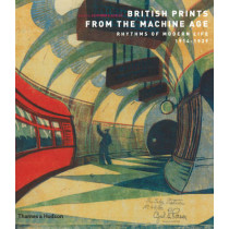 British Prints from the Machine Age: Rhythms of Modern Life 1914-1939 by Clifford S. Ackley, 9780500288375