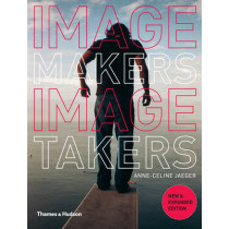 Image Makers, Image Takers: The Essential Guide to Photography by Those in the Know by Anne-Celine Jaeger, 9780500288924