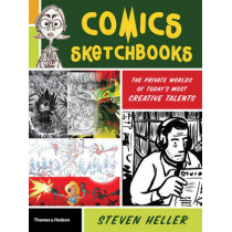 Comics Sketchbooks: The Unseen World of Today's Most Creative Talents by Steven Heller, 9780500289945