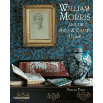 William Morris: and the Arts & Crafts Home by Pamela Todd, 9780500290231