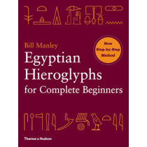 Egyptian Hieroglyphs for Complete Beginners by Bill Manley, 9780500290286