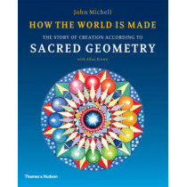 How the World Is Made: The Story of Creation According to Sacred Geometry by John Michell, 9780500290378