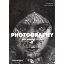 Photography: The Whole Story by Juliet Hacking, 9780500290453